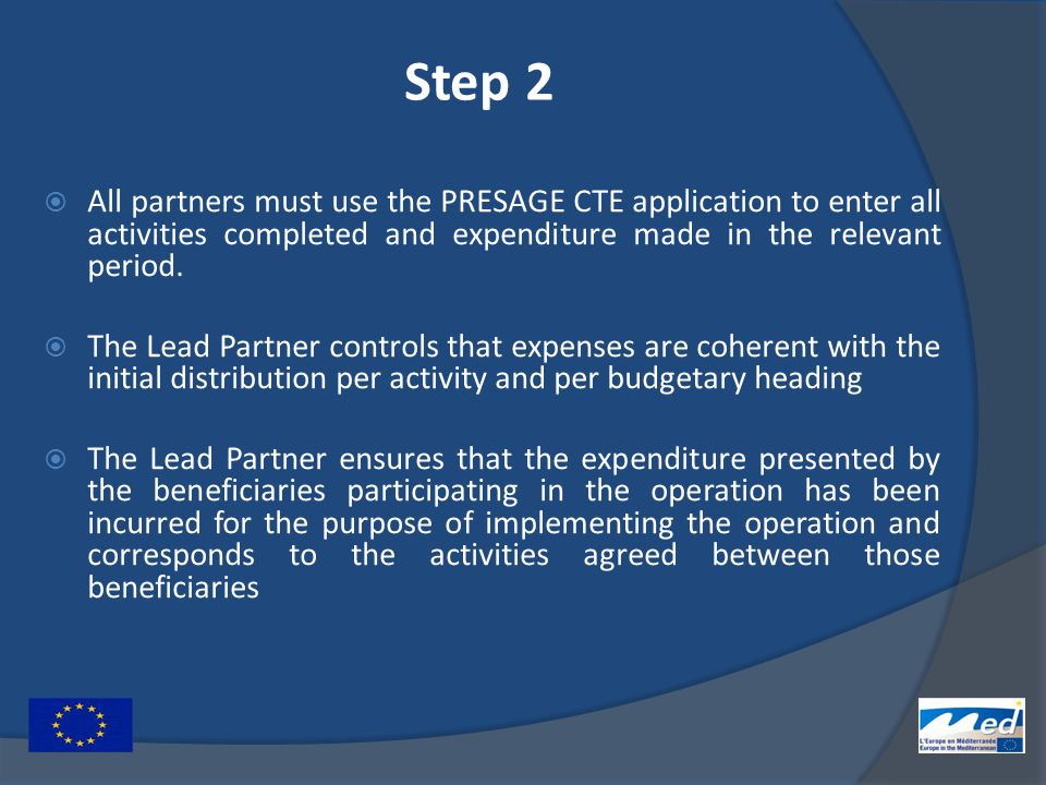 Step 2  All partners must use the PRESAGE CTE application to enter all activities completed and expenditure made in the relevant period.  The Lead P