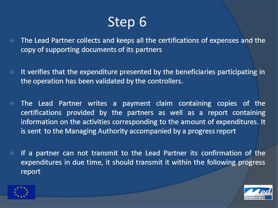 Step 6  The Lead Partner collects and keeps all the certifications of expenses and the copy of supporting documents of its partners  It verifies tha