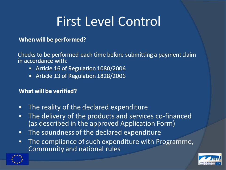 First Level Control When will be performed? Checks to be performed each time before submitting a payment claim in accordance with:  Article 16 of Reg