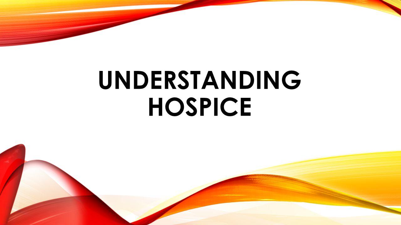 UNDERSTANDING HOSPICE
