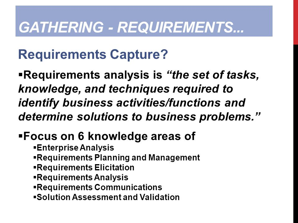 GATHERING - REQUIREMENTS... Requirements Capture.