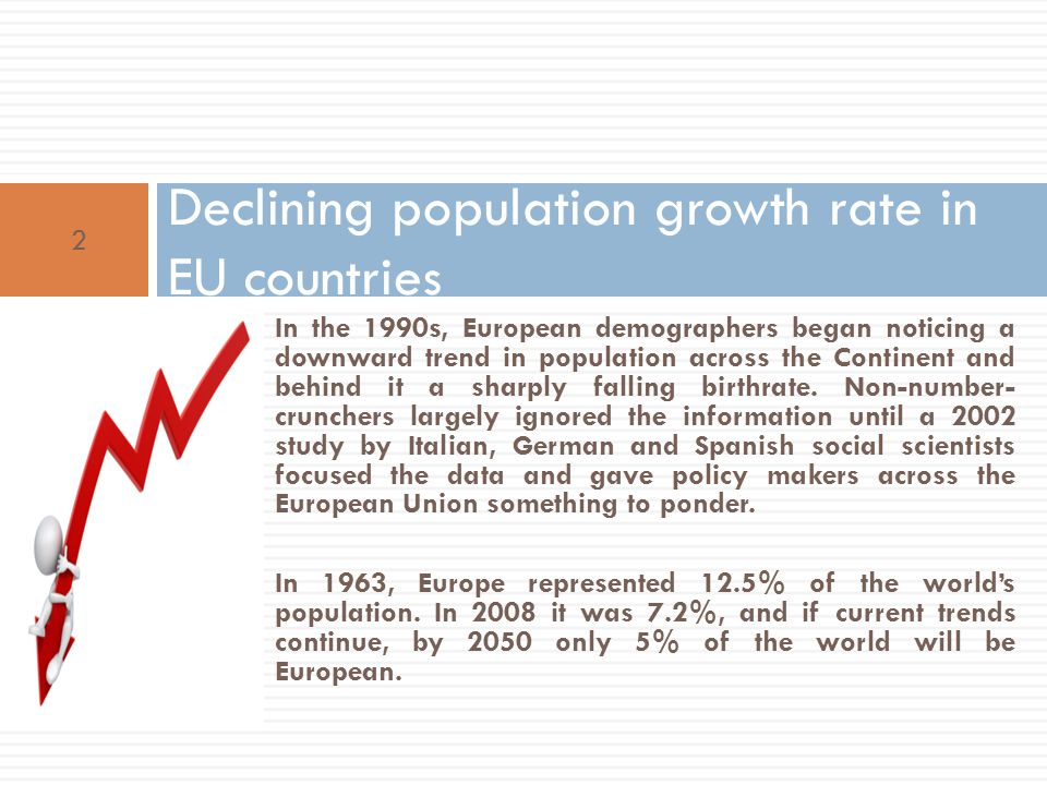In the 1990s, European demographers began noticing a downward trend in population across the Continent and behind it a sharply falling birthrate. Non-
