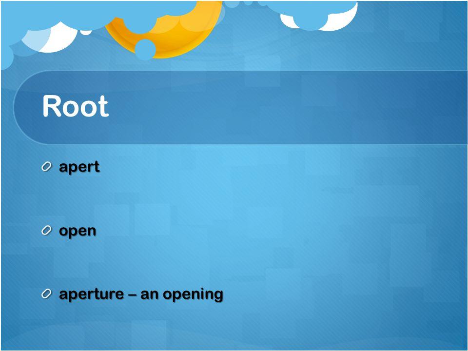 Root apertopen aperture – an opening