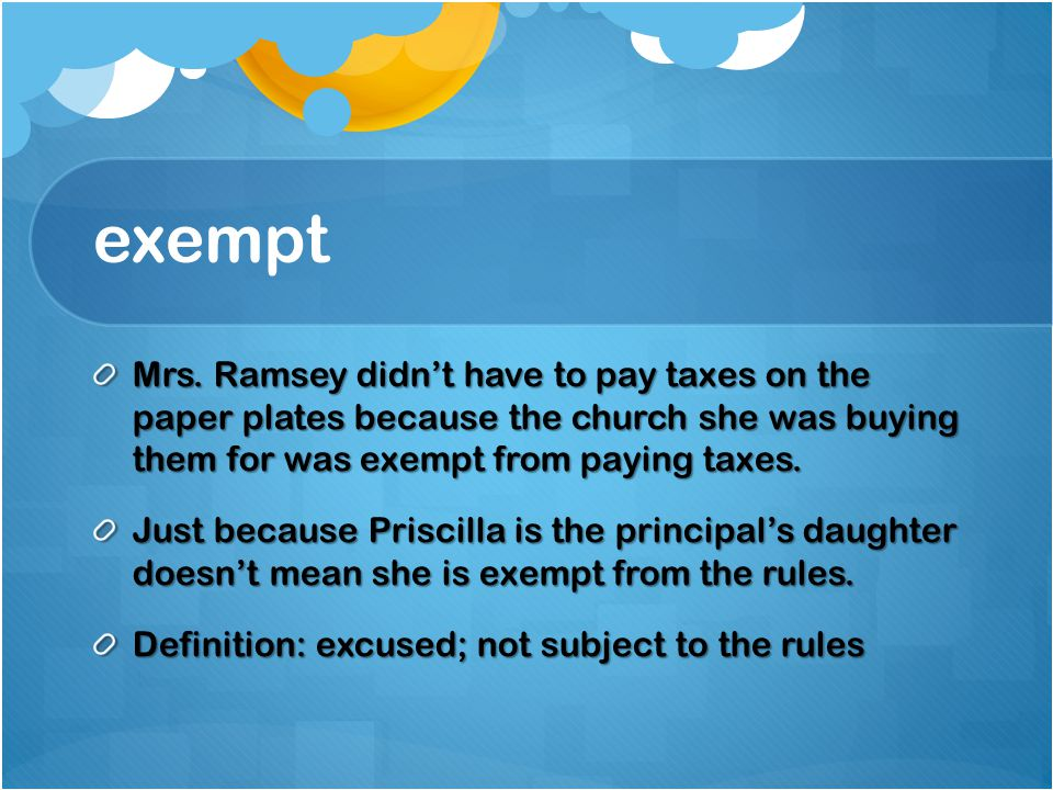 exempt Mrs. Ramsey didn't have to pay taxes on the paper plates because the church she was buying them for was exempt from paying taxes. Just because