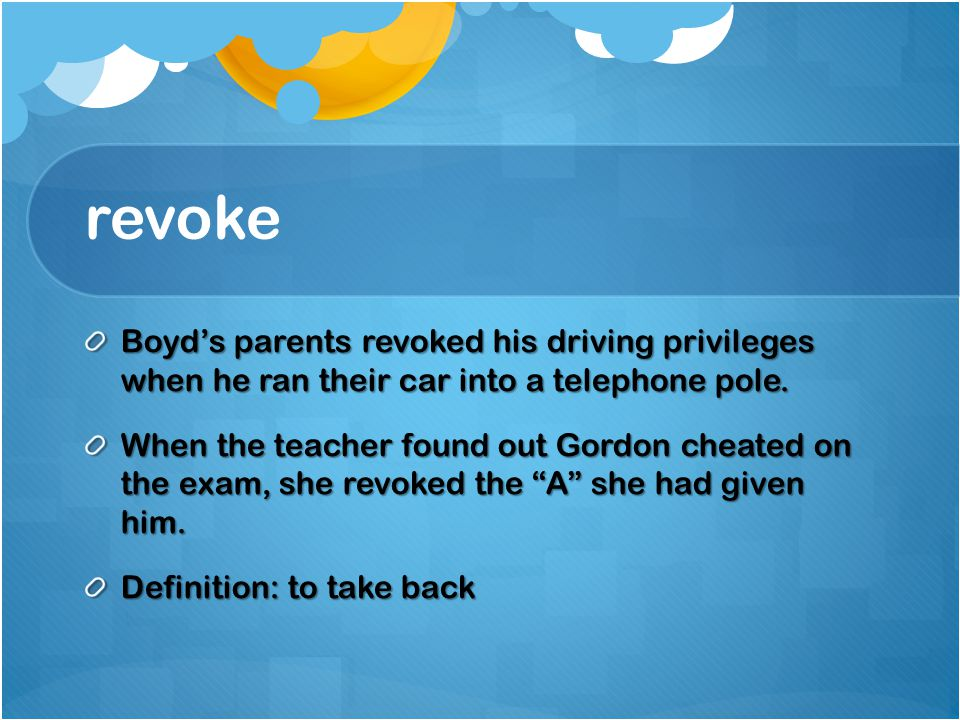 revoke Boyd's parents revoked his driving privileges when he ran their car into a telephone pole.