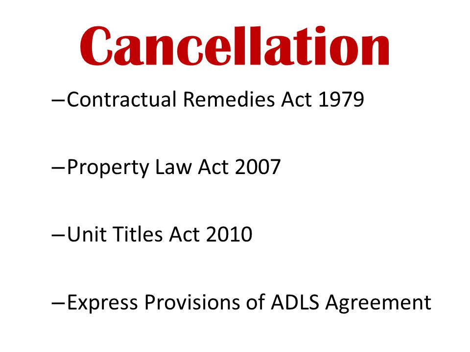 Cancellation – Contractual Remedies Act 1979 – Property Law Act 2007 – Unit Titles Act 2010 – Express Provisions of ADLS Agreement