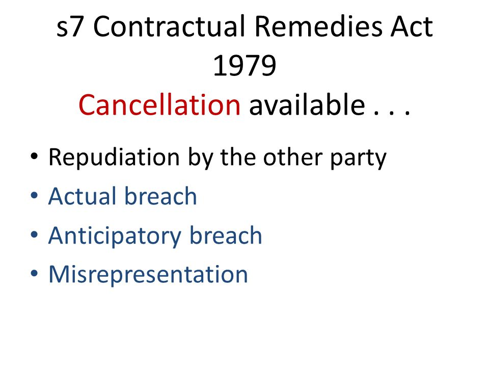 s7 Contractual Remedies Act 1979 Cancellation available...
