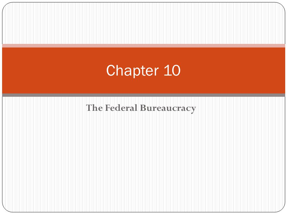 Chapter 10 The Federal Bureaucracy