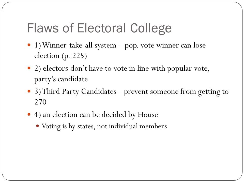 Flaws of Electoral College 1) Winner-take-all system – pop.