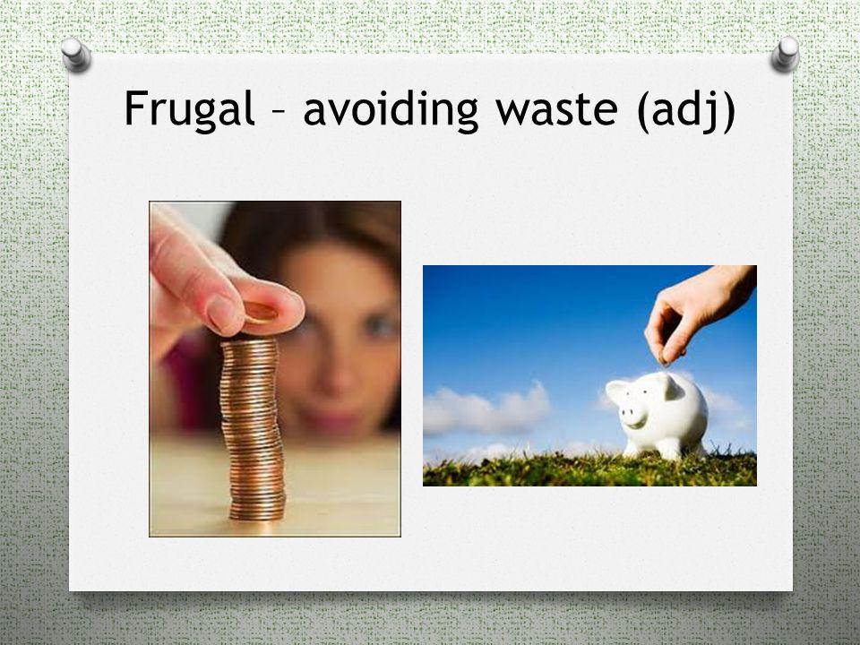 Frugal – avoiding waste (adj)