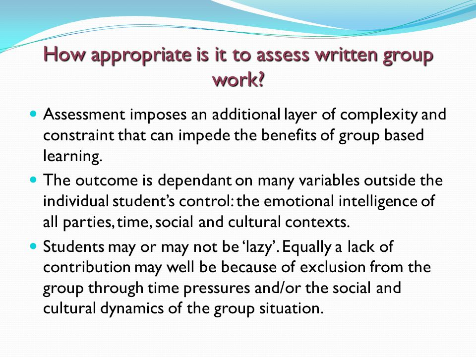 How appropriate is it to assess written group work.