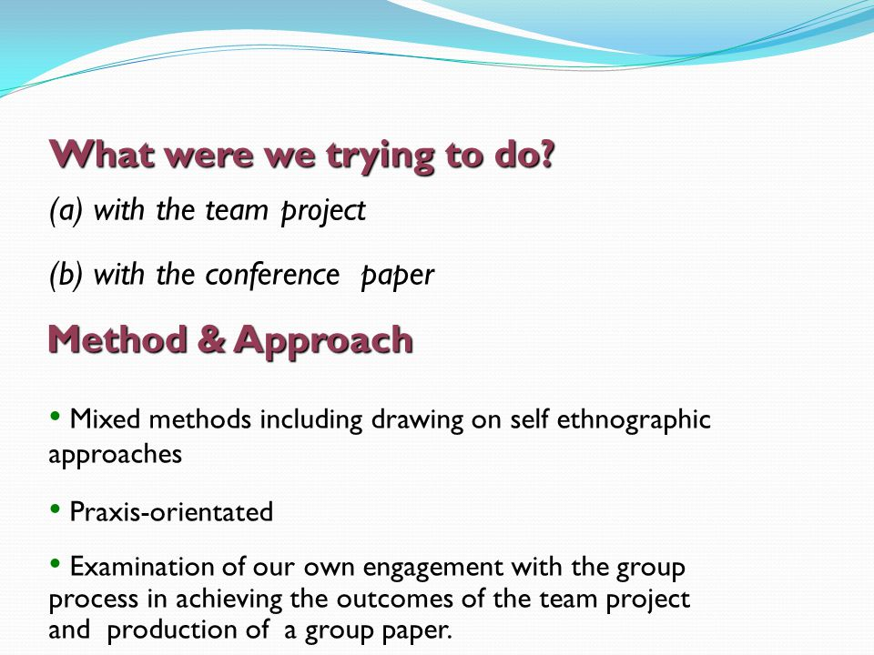 Notes and transcripts of group meetings Group members' weblogs ('blogs') – using 'Airset' (www.airset.com) Results of personal profiling tools/instruments (same and similar to those given to students) On-line survey of 66 final year students' experiences of assessed group work.