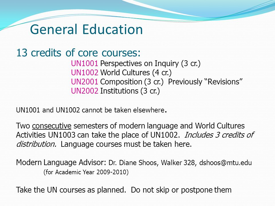 13 credits of core courses: UN1001 Perspectives on Inquiry (3 cr.) UN1002 World Cultures (4 cr.) UN2001 Composition (3 cr.) Previously Revisions UN2002 Institutions (3 cr.) UN1001 and UN1002 cannot be taken elsewhere.