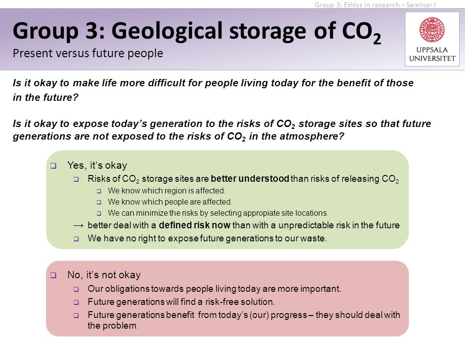  Yes, it's okay  Risks of CO 2 storage sites are better understood than risks of releasing CO 2  We know which region is affected.