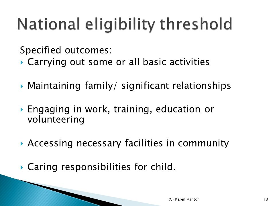 Specified outcomes:  Carrying out some or all basic activities  Maintaining family/ significant relationships  Engaging in work, training, education or volunteering  Accessing necessary facilities in community  Caring responsibilities for child.