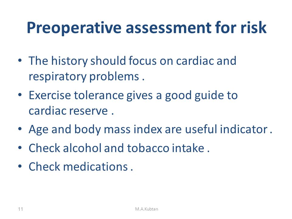 Preoperative assessment for risk The history should focus on cardiac and respiratory problems.