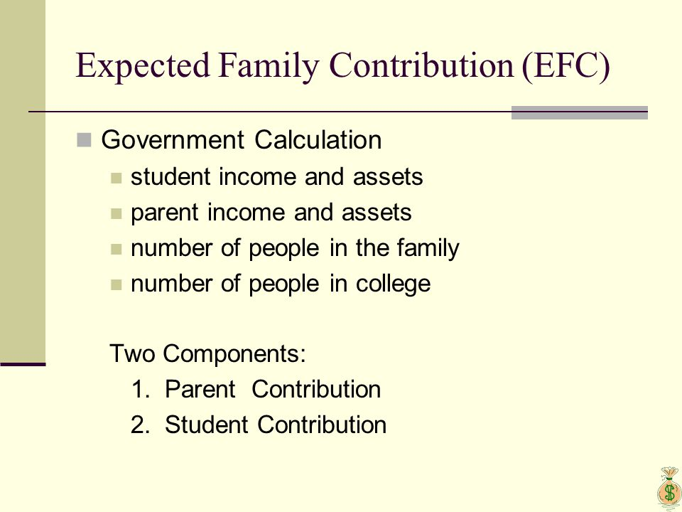 Expected Family Contribution (EFC) Government Calculation student income and assets parent income and assets number of people in the family number of