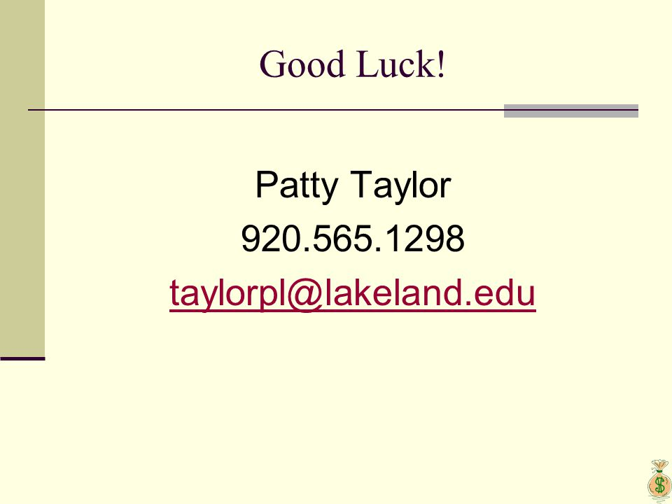 Good Luck! Patty Taylor 920.565.1298 taylorpl@lakeland.edu