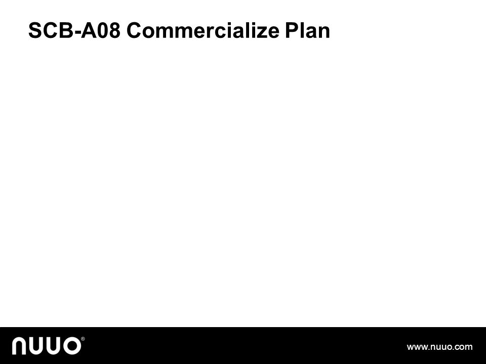 SCB-A08 Commercialize Plan www.nuuo.com