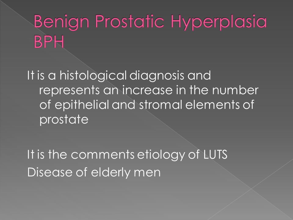 It is a histological diagnosis and represents an increase in the number of epithelial and stromal elements of prostate It is the comments etiology of LUTS Disease of elderly men
