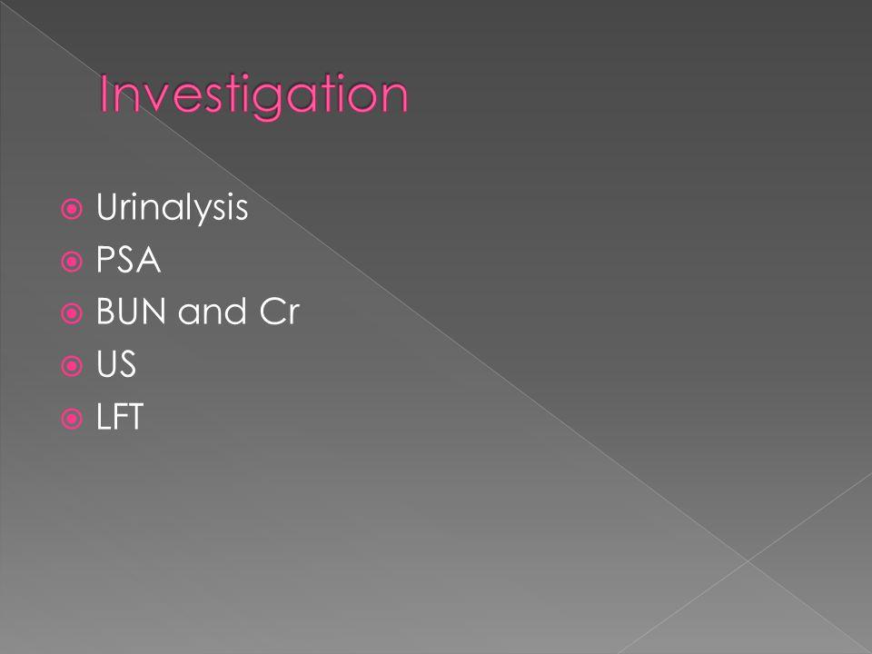  Urinalysis  PSA  BUN and Cr  US  LFT