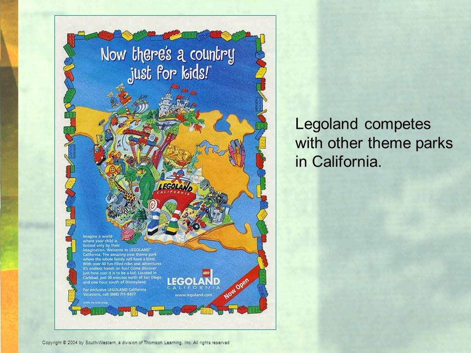 Copyright © 2004 by South-Western, a division of Thomson Learning, Inc. All rights reserved. Legoland competes with other theme parks in California.