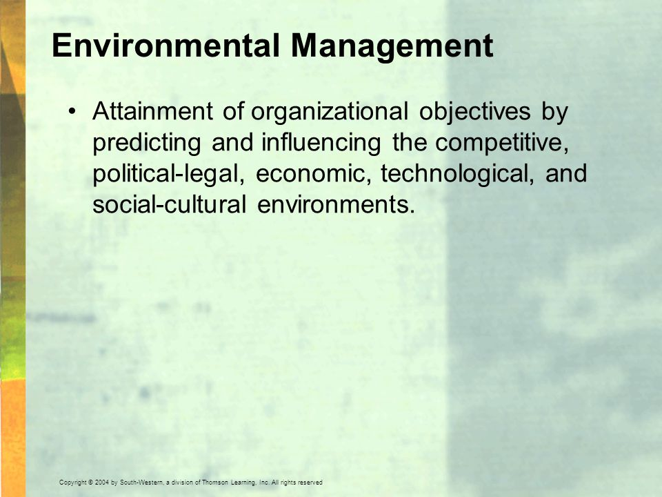 Copyright © 2004 by South-Western, a division of Thomson Learning, Inc. All rights reserved. Environmental Management Attainment of organizational obj