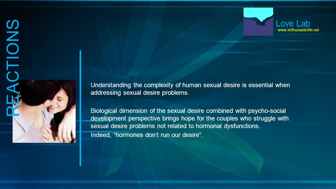 www.enthusiasticlife.net Understanding the complexity of human sexual desire is essential when addressing sexual desire problems.