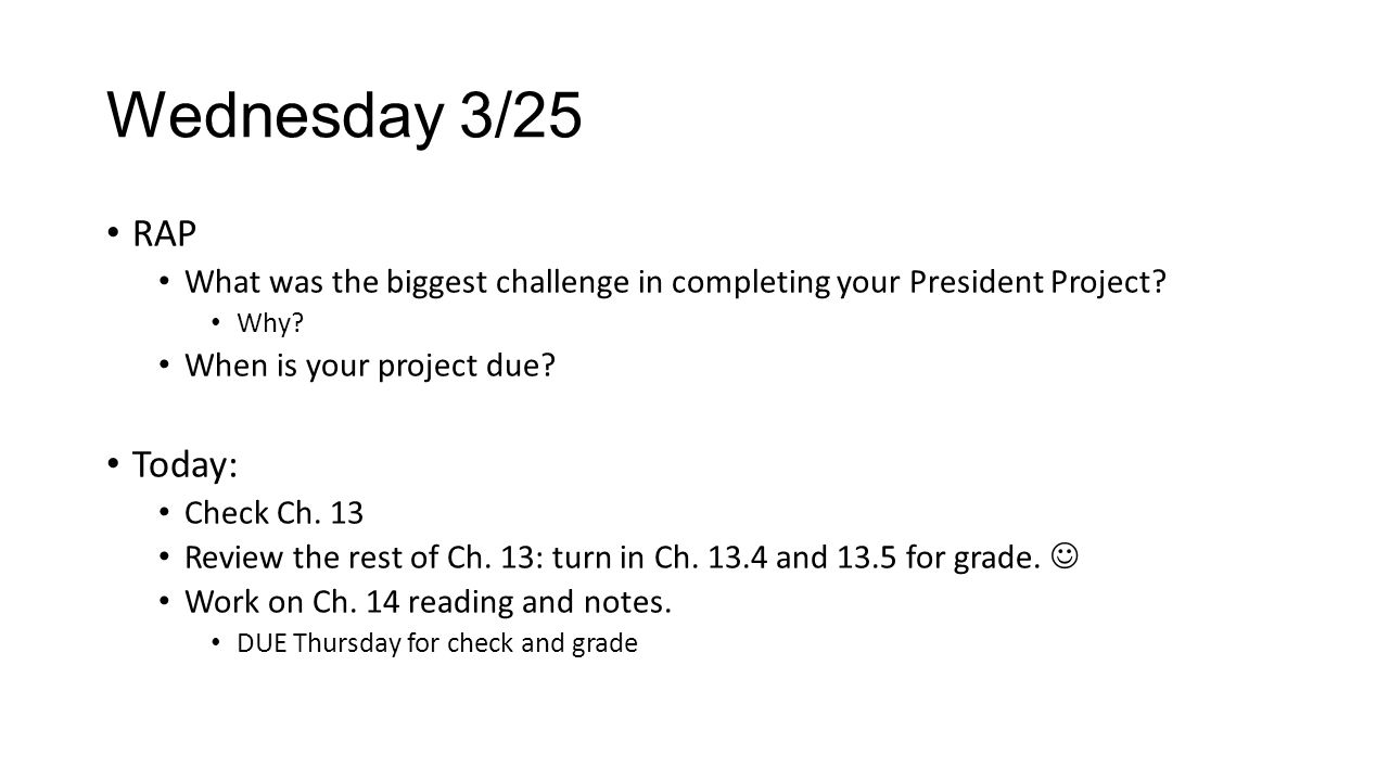Wednesday 3/25 RAP What was the biggest challenge in completing your President Project.