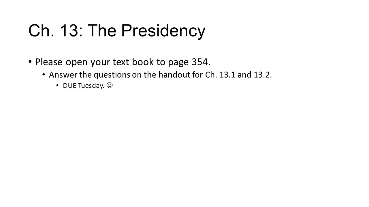Ch.13: The Presidency Please open your text book to page 354.