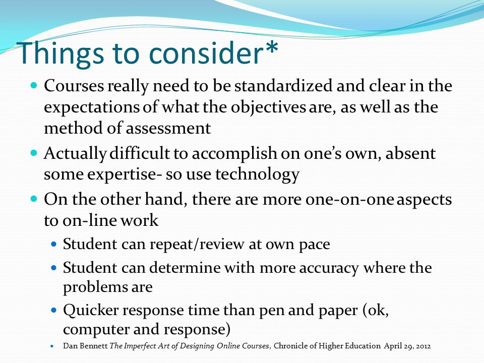 Things to consider* Courses really need to be standardized and clear in the expectations of what the objectives are, as well as the method of assessme