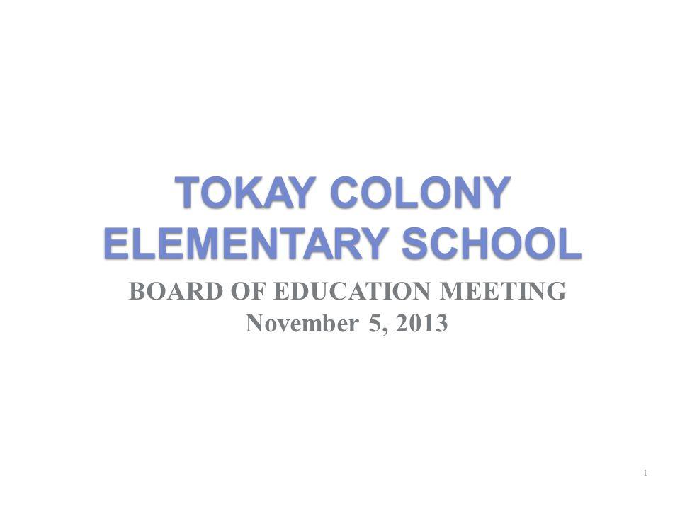 TOKAY COLONY ELEMENTARY SCHOOL BOARD OF EDUCATION MEETING November 5, 2013 1
