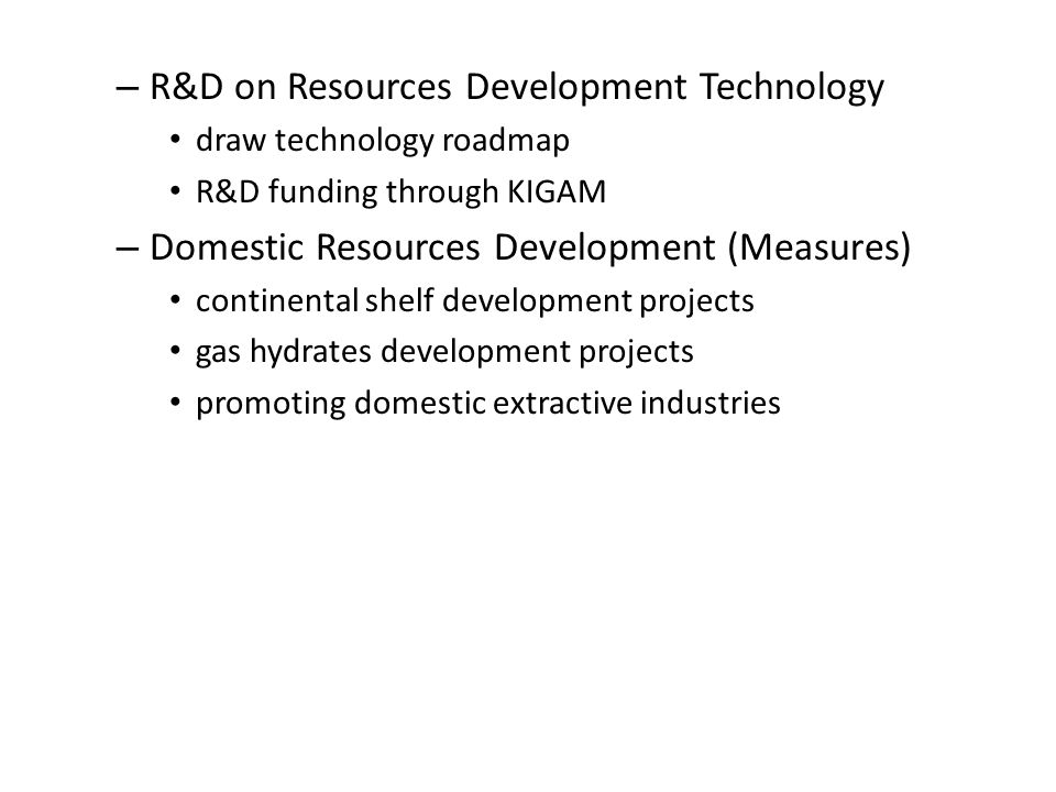 – R&D on Resources Development Technology draw technology roadmap R&D funding through KIGAM – Domestic Resources Development (Measures) continental sh