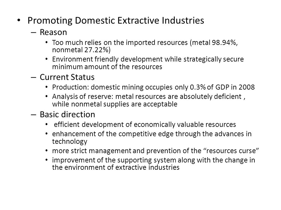 Promoting Domestic Extractive Industries – Reason Too much relies on the imported resources (metal 98.94%, nonmetal 27.22%) Environment friendly devel