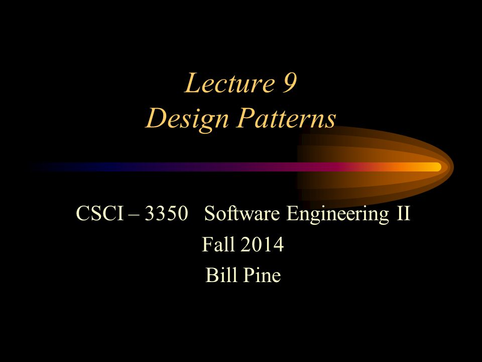 CSCI 3350Lecture 9 - 12 Standard Format 13 section standard format –Pattern name and classification –Scope Class –Deals with relationships between classes and their subclasses –Established through inheritance and are static –Fixed at compile time Object –Deals with relationships between objects –Set or changed at runtime and are therefore dynamic