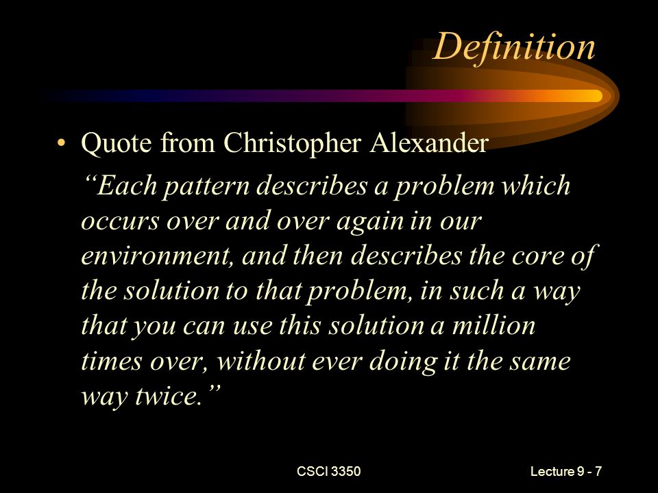 CSCI 3350Lecture 9 - 8 Definition (continued) What is the origin of design patterns.