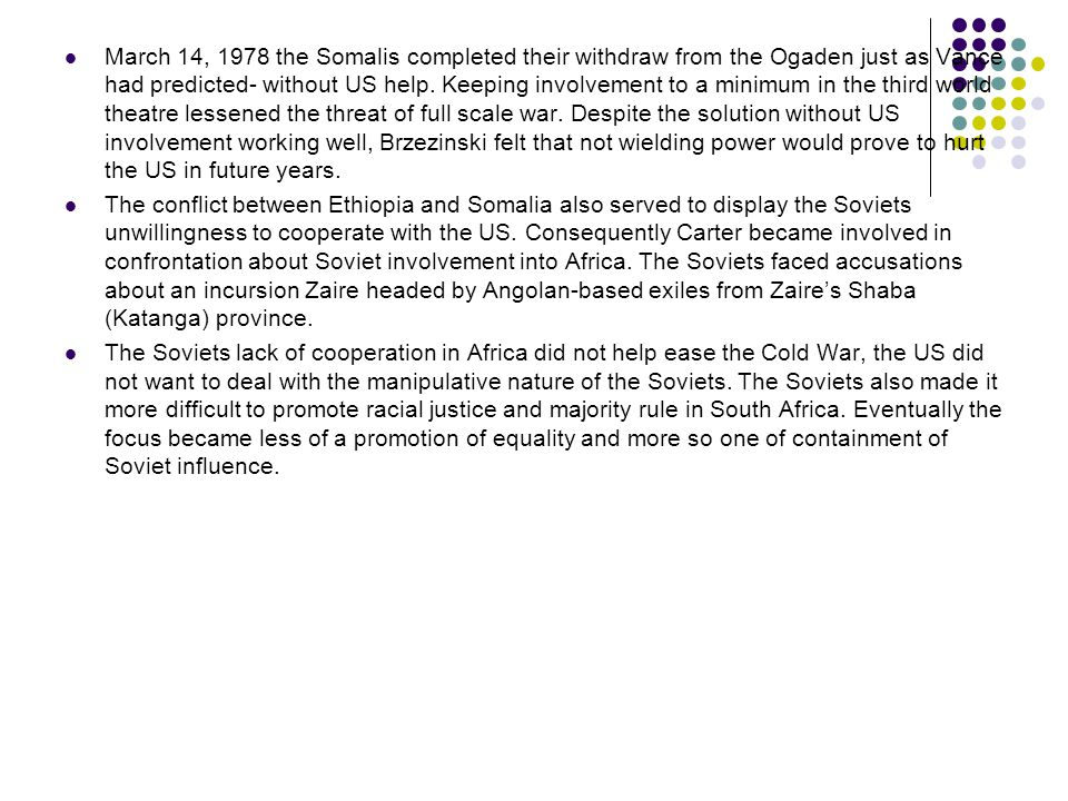 March 14, 1978 the Somalis completed their withdraw from the Ogaden just as Vance had predicted- without US help.
