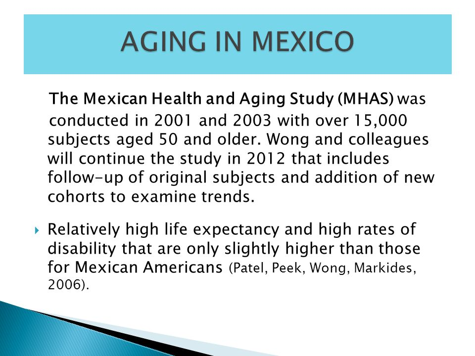 The Mexican Health and Aging Study (MHAS) was conducted in 2001 and 2003 with over 15,000 subjects aged 50 and older.