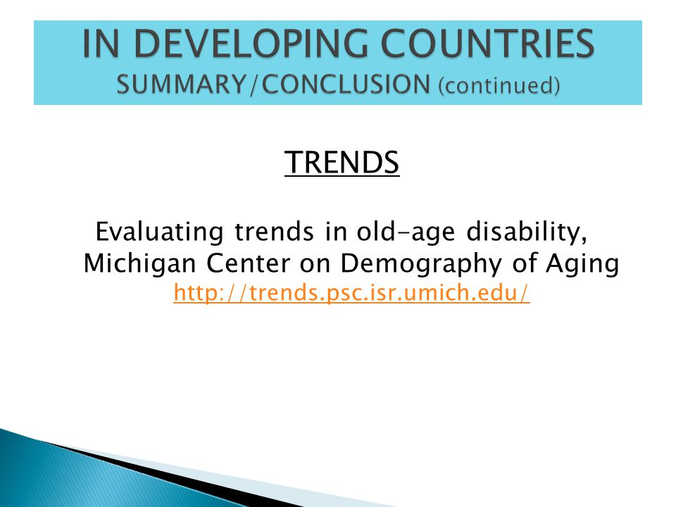 TRENDS Evaluating trends in old-age disability, Michigan Center on Demography of Aging http://trends.psc.isr.umich.edu/ http://trends.psc.isr.umich.edu/