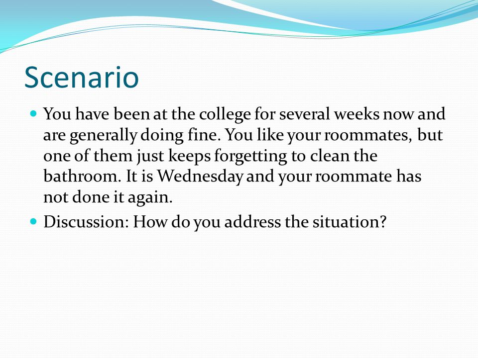 Scenario You have been at the college for several weeks now and are generally doing fine.