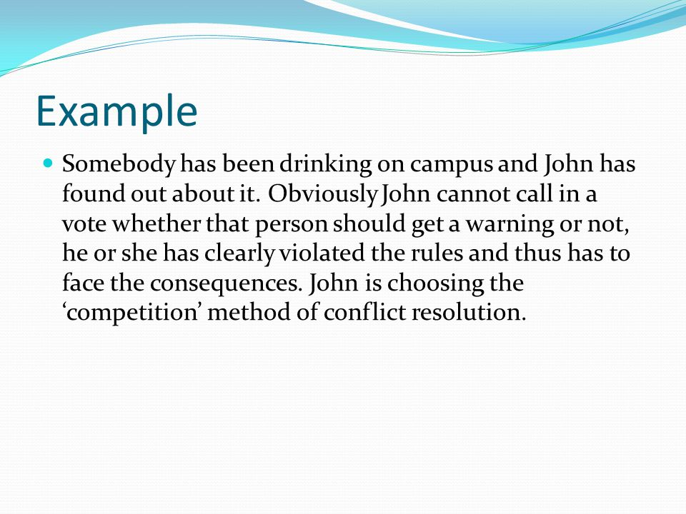 Example Somebody has been drinking on campus and John has found out about it.
