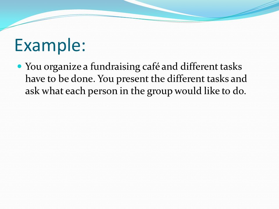 Example: You organize a fundraising café and different tasks have to be done.