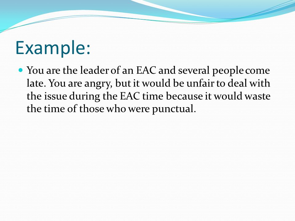 Example: You are the leader of an EAC and several people come late.