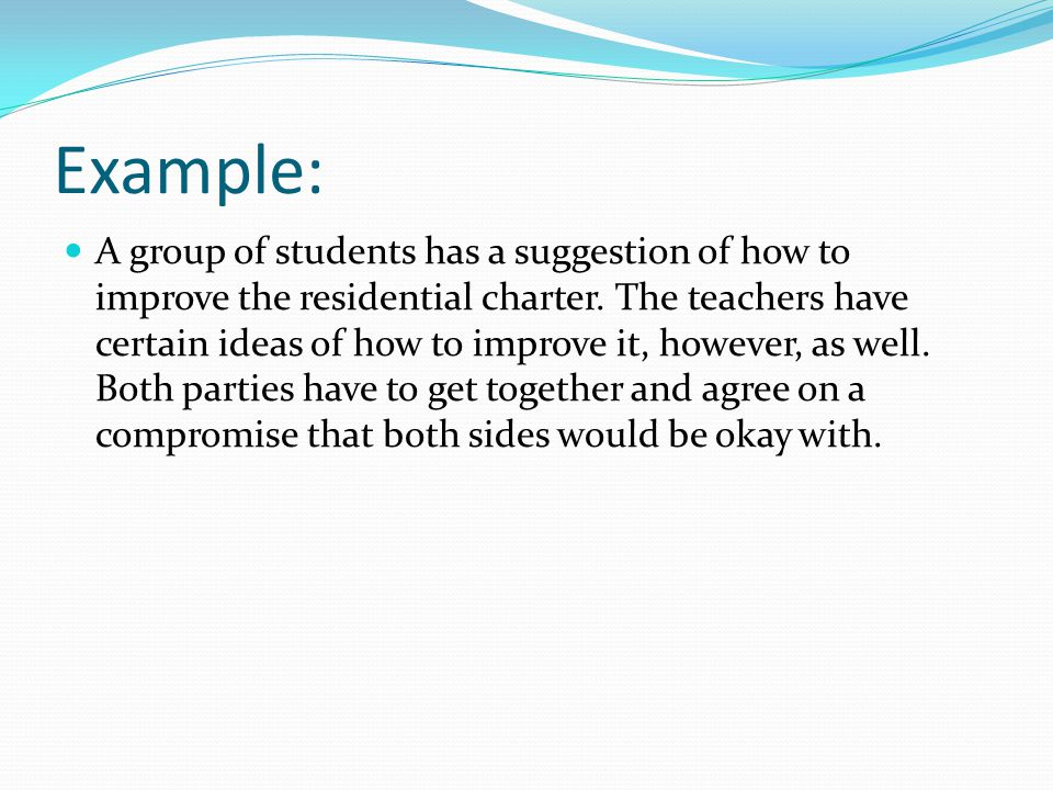 Example: A group of students has a suggestion of how to improve the residential charter.