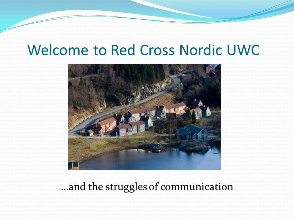…and the struggles of communication Welcome to Red Cross Nordic UWC