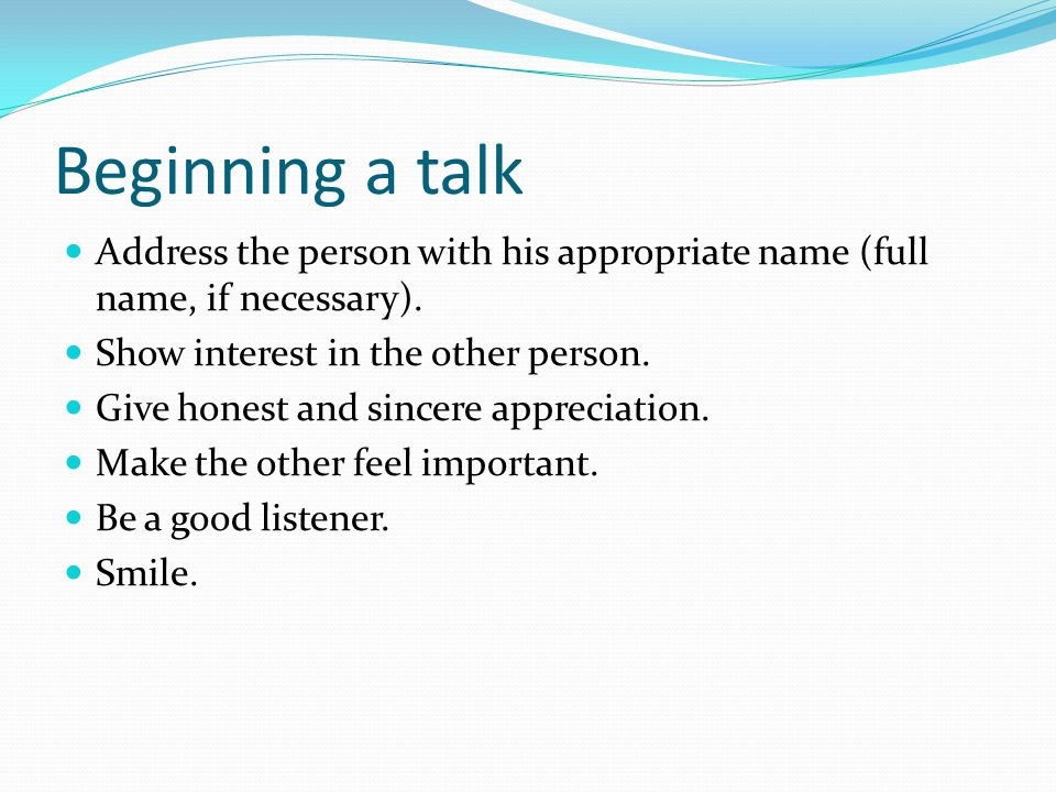 Beginning a talk Address the person with his appropriate name (full name, if necessary).