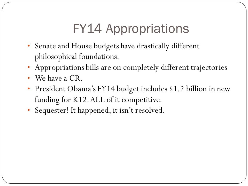 FY14 Appropriations Senate and House budgets have drastically different philosophical foundations.
