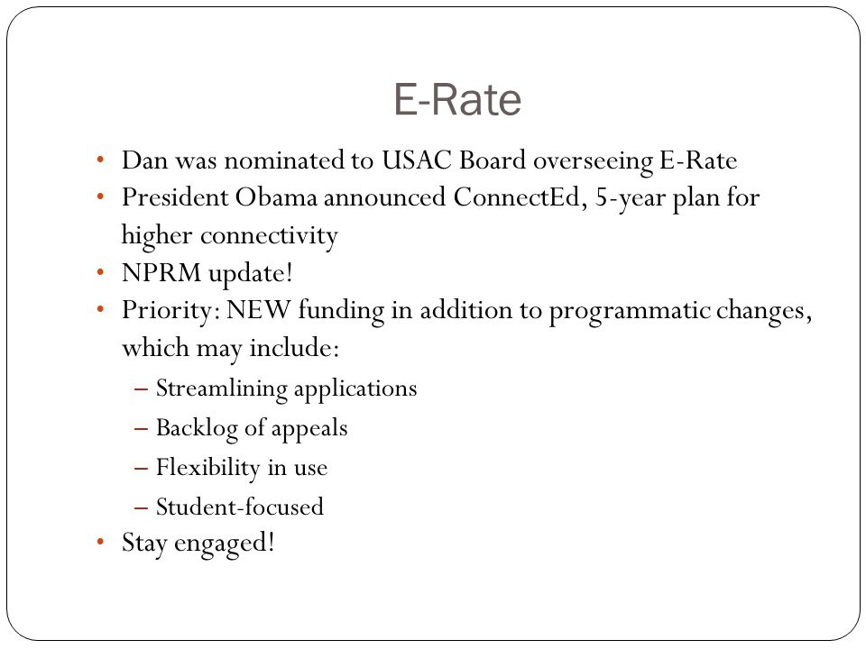 E-Rate Dan was nominated to USAC Board overseeing E-Rate President Obama announced ConnectEd, 5-year plan for higher connectivity NPRM update! Priorit