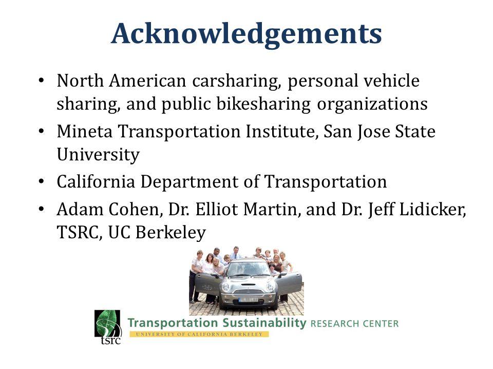 Acknowledgements North American carsharing, personal vehicle sharing, and public bikesharing organizations Mineta Transportation Institute, San Jose S