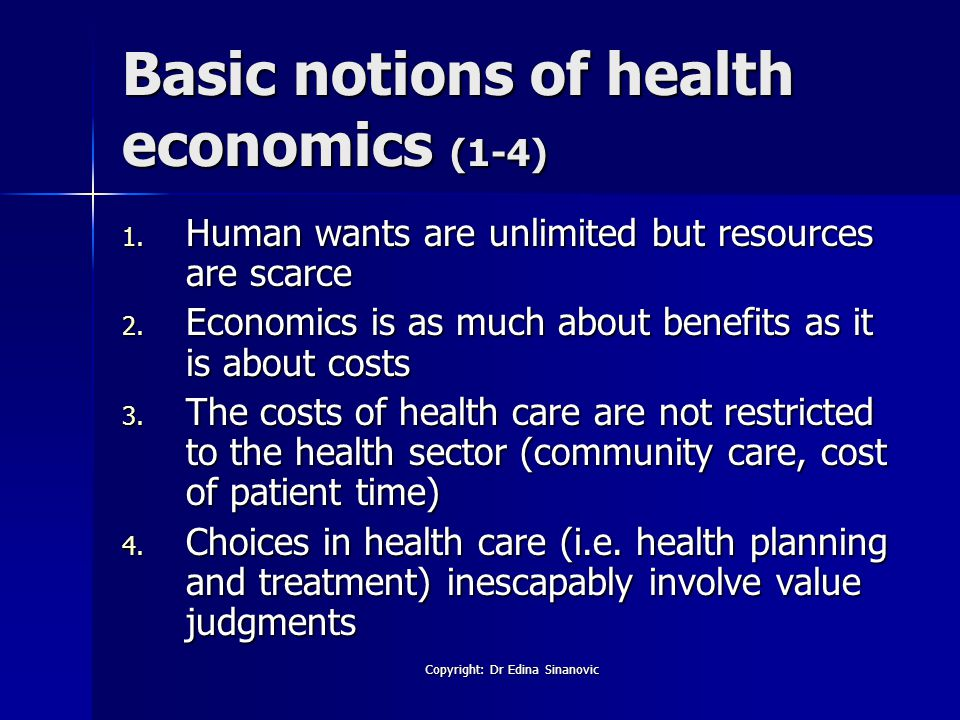 Basic notions of health economics (1-4) 1. Human wants are unlimited but resources are scarce 2.